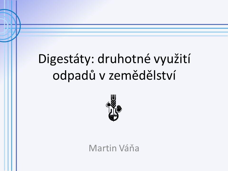 Digestáty: druhotné využití odpadů v zemědělství Martin Váňa