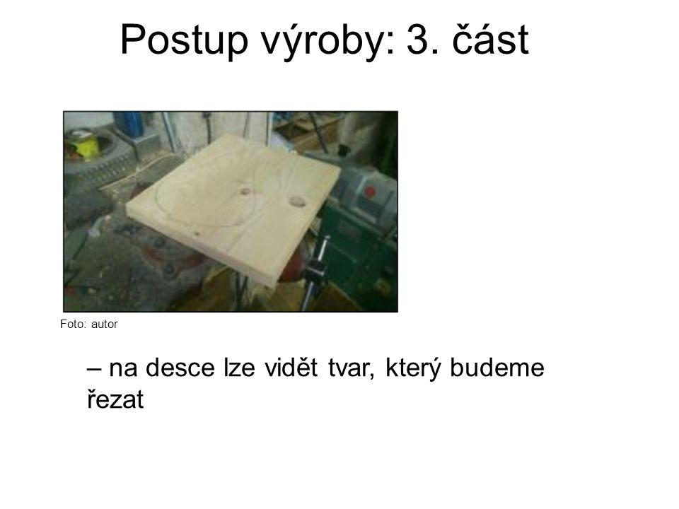 Postup výroby: 3. část Foto: autor – na desce lze vidět tvar, který budeme řezat