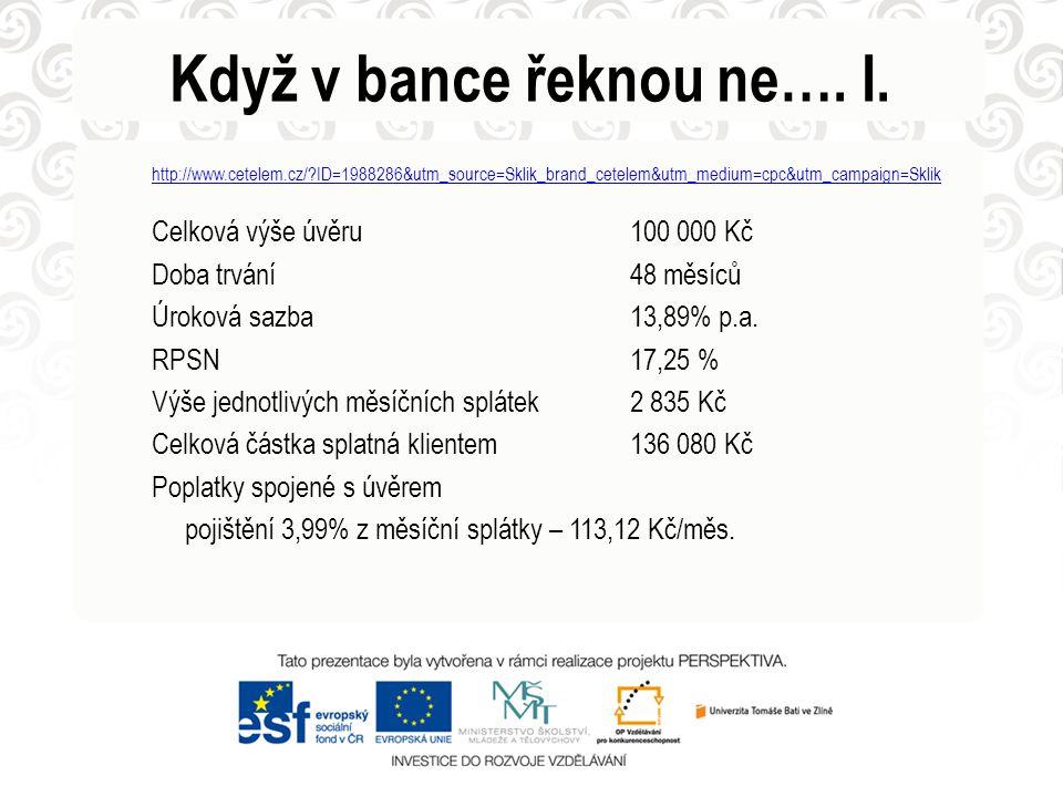 Když v bance řeknou ne…. I. http://www.cetelem.cz/?ID=1988286&utm_source=Sklik_brand_cetelem&utm_medium=cpc&utm_campaign=Sklik Celková výše úvěru100 0