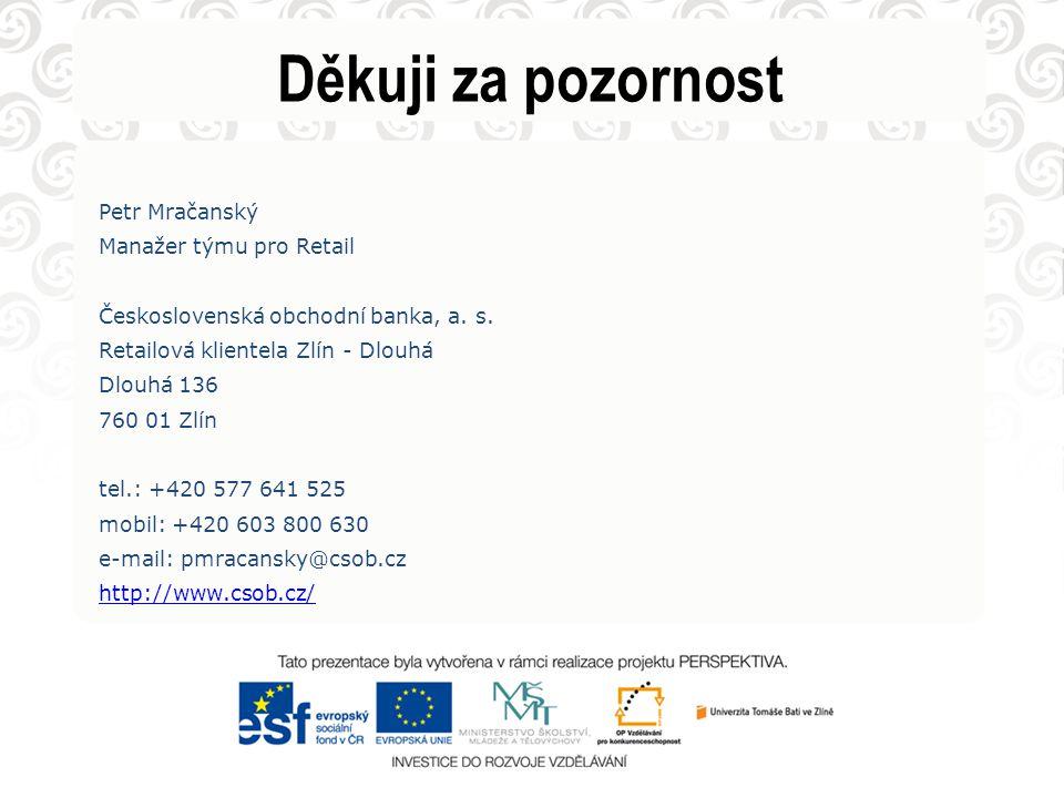 Děkuji za pozornost Petr Mračanský Manažer týmu pro Retail Československá obchodní banka, a. s. Retailová klientela Zlín - Dlouhá Dlouhá 136 760 01 Zl