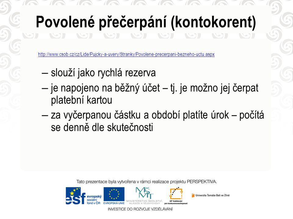 Povolené přečerpání (kontokorent) http://www.csob.cz/cz/Lide/Pujcky-a-uvery/Stranky/Povolene-precerpani-bezneho-uctu.aspx – slouží jako rychlá rezerva