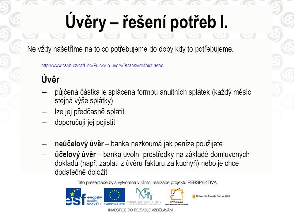 Úvěry – řešení potřeb I. Ne vždy našetříme na to co potřebujeme do doby kdy to potřebujeme. http://www.csob.cz/cz/Lide/Pujcky-a-uvery/Stranky/default.