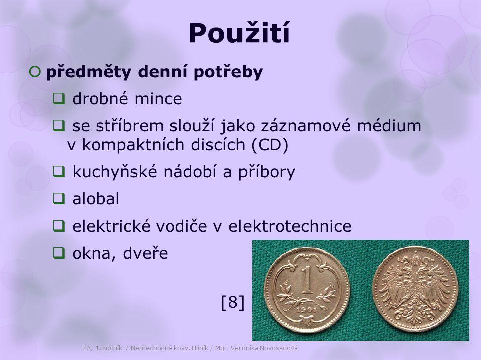Použití  předměty denní potřeby  drobné mince  se stříbrem slouží jako záznamové médium v kompaktních discích (CD)  kuchyňské nádobí a příbory  alobal  elektrické vodiče v elektrotechnice  okna, dveře ZA, 1.