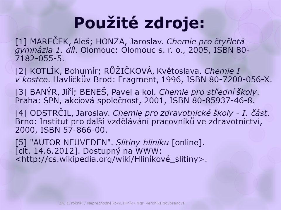 Použité zdroje: [1] MAREČEK, Aleš; HONZA, Jaroslav. Chemie pro čtyřletá gymnázia 1. díl. Olomouc: Olomouc s. r. o., 2005, ISBN 80- 7182-055-5. [2] KOT