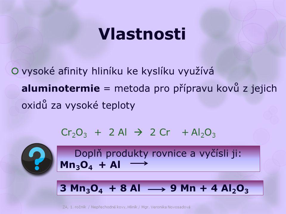 Doplň produkty rovnice a vyčísli ji: Mn 3 O 4 + Al Vlastnosti  vysoké afinity hliníku ke kyslíku využívá aluminotermie = metoda pro přípravu kovů z jejich oxidů za vysoké teploty ZA, 1.