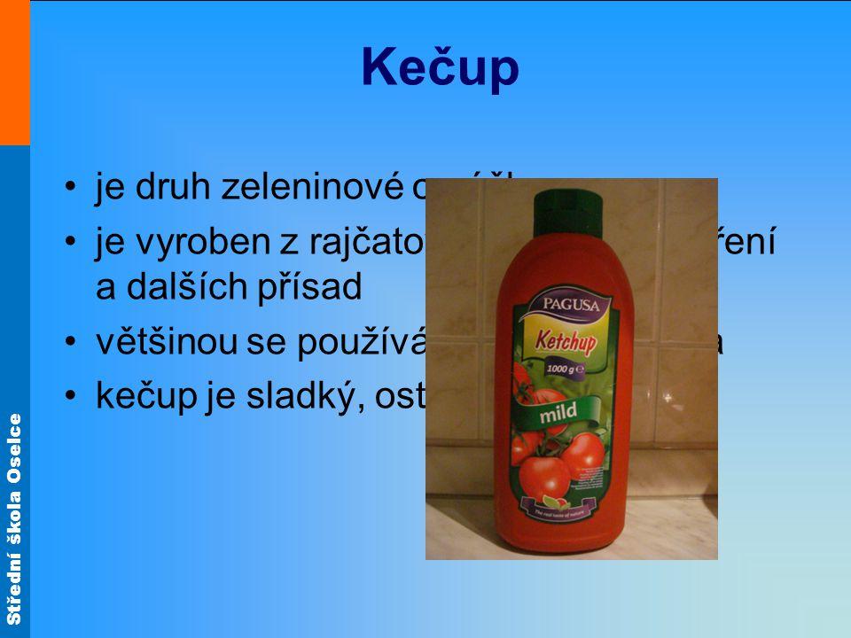 Střední škola Oselce Kečup je druh zeleninové omáčky je vyroben z rajčatového protlaku, koření a dalších přísad většinou se používá k dochucení jídla