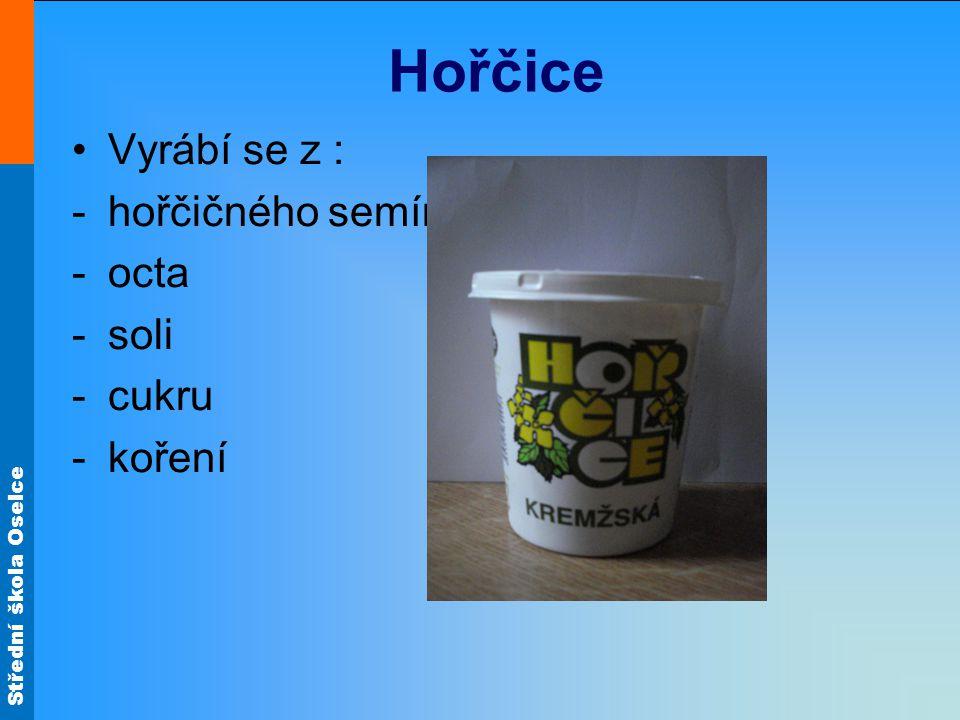 Střední škola Oselce Hořčice Vyrábí se z : -hořčičného semínka -octa -soli -cukru -koření