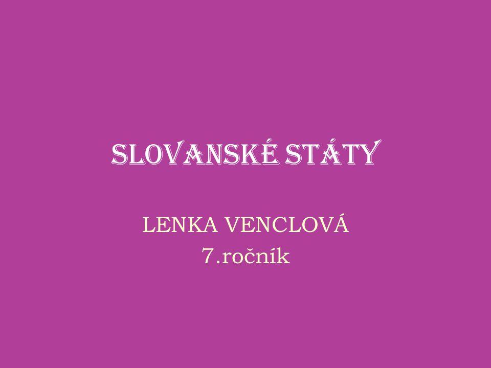 SLOVANSKÉ STÁTY LENKA VENCLOVÁ 7.ročník