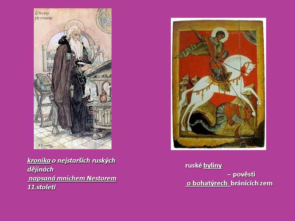 kronika o nejstarších ruských dějinách napsaná mnichem Nestorem 11.století napsaná mnichem Nestorem 11.století ruské byliny – pověsti – pověsti o boha