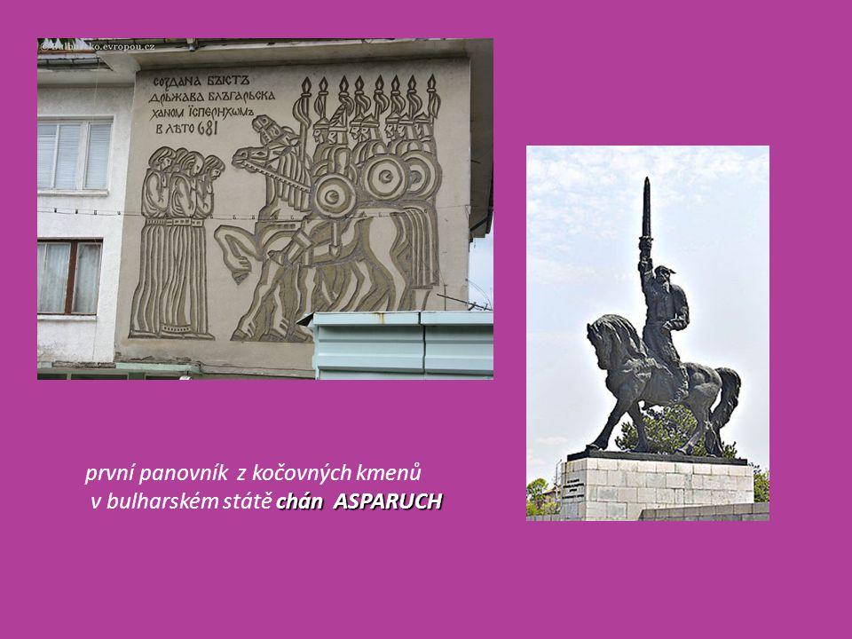 první panovník z kočovných kmenů chán ASPARUCH v bulharském státě chán ASPARUCH