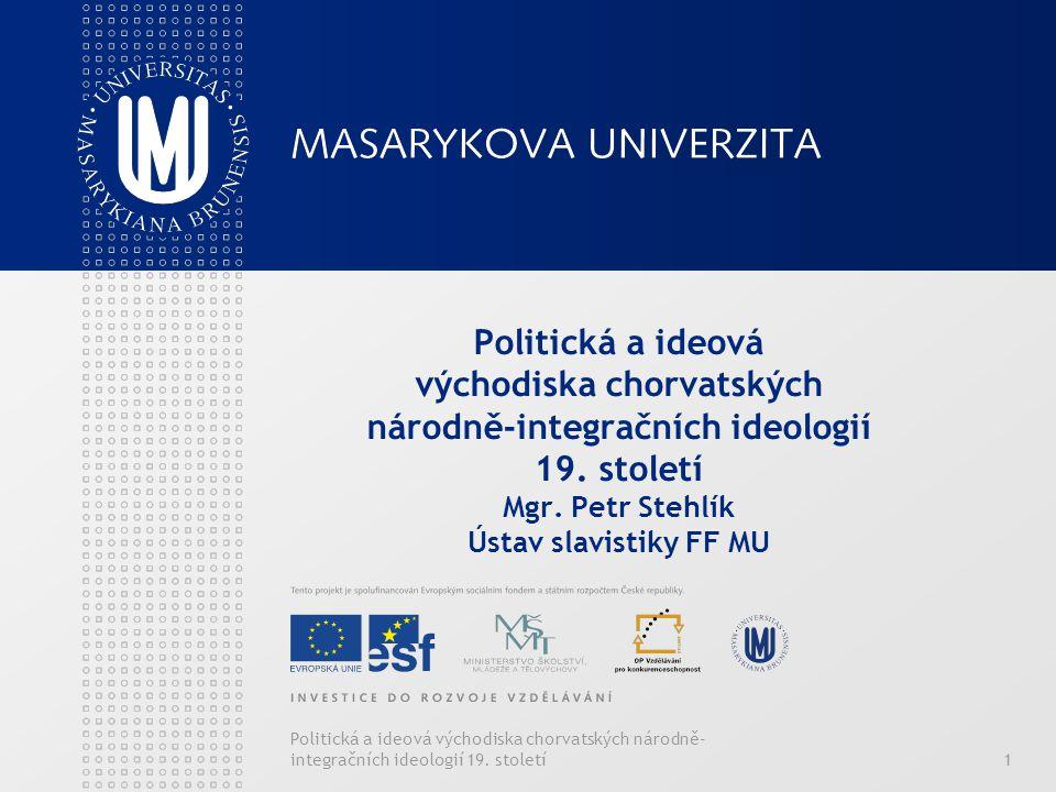 Politická a ideová východiska chorvatských národně- integračních ideologií 19. století1 Politická a ideová východiska chorvatských národně-integračníc