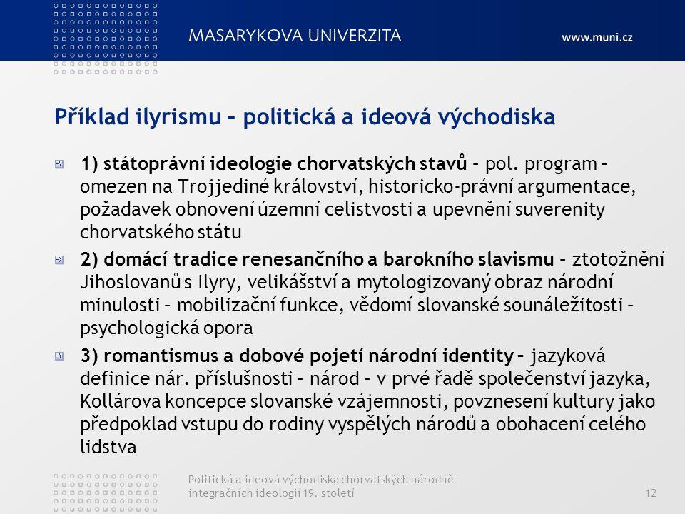 Příklad ilyrismu – politická a ideová východiska 1) státoprávní ideologie chorvatských stavů – pol. program – omezen na Trojjediné království, histori