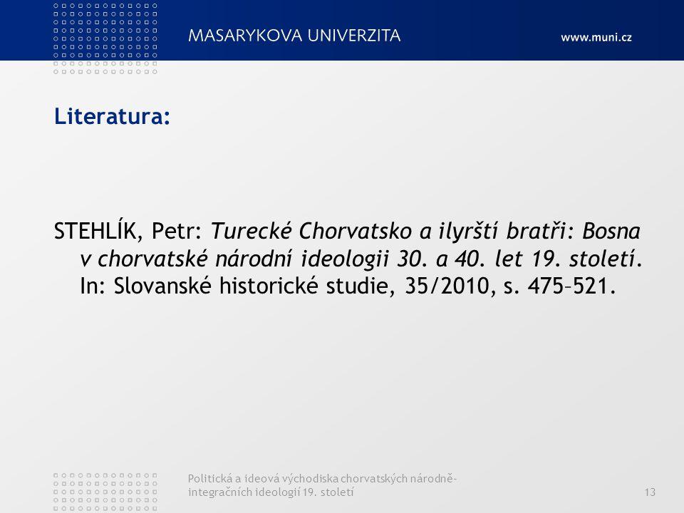 Literatura: STEHLÍK, Petr: Turecké Chorvatsko a ilyrští bratři: Bosna v chorvatské národní ideologii 30. a 40. let 19. století. In: Slovanské historic