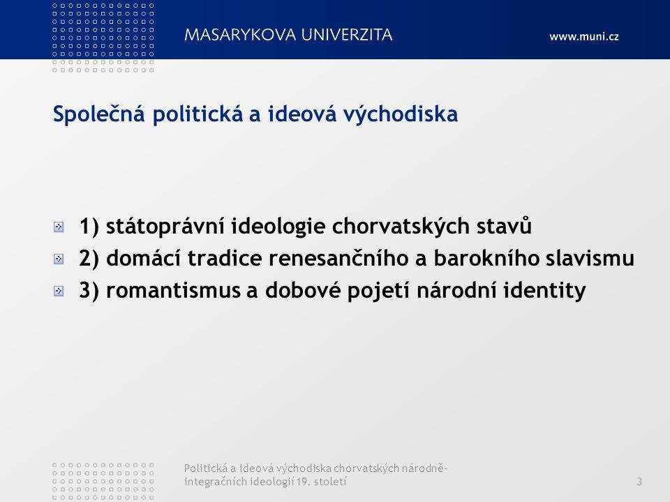 Politická a ideová východiska chorvatských národně- integračních ideologií 19. století3 Společná politická a ideová východiska 1) státoprávní ideologi