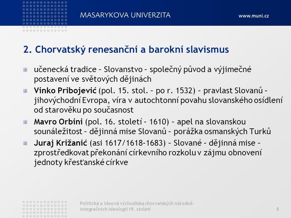 Politická a ideová východiska chorvatských národně- integračních ideologií 19. století8 2. Chorvatský renesanční a barokní slavismus učenecká tradice
