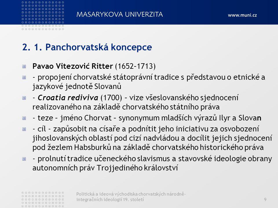 Politická a ideová východiska chorvatských národně- integračních ideologií 19. století9 2. 1. Panchorvatská koncepce Pavao Vitezović Ritter (1652–1713