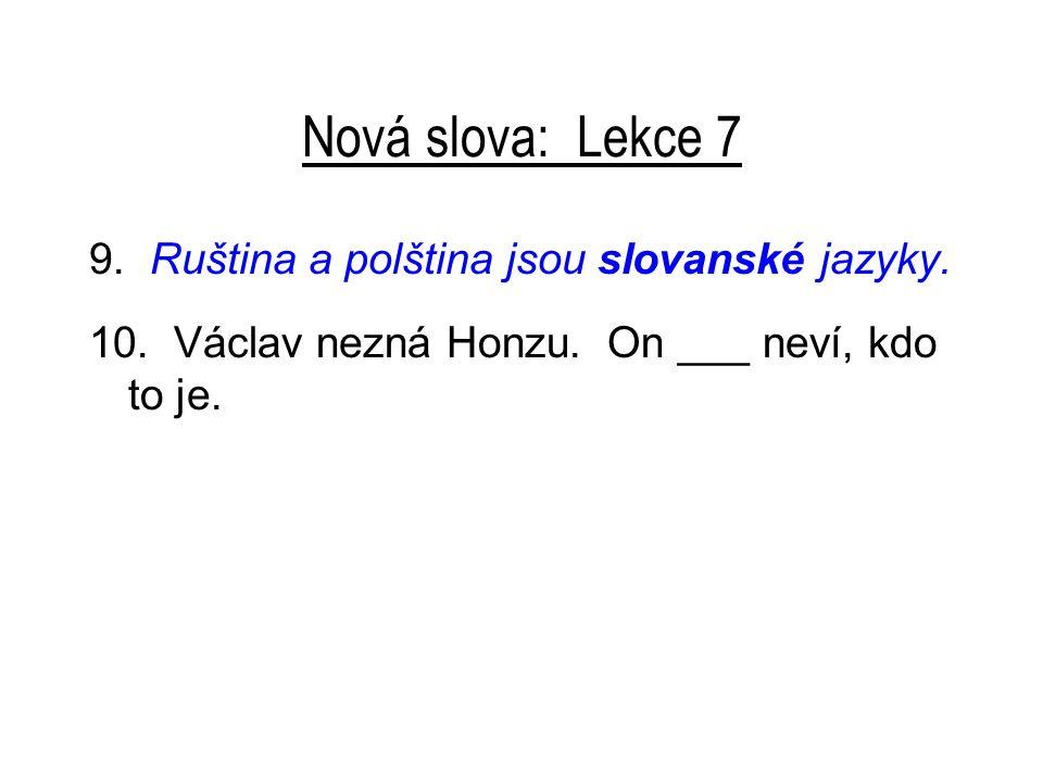 Nová slova: Lekce 7 9.Ruština a polština jsou slovanské jazyky.