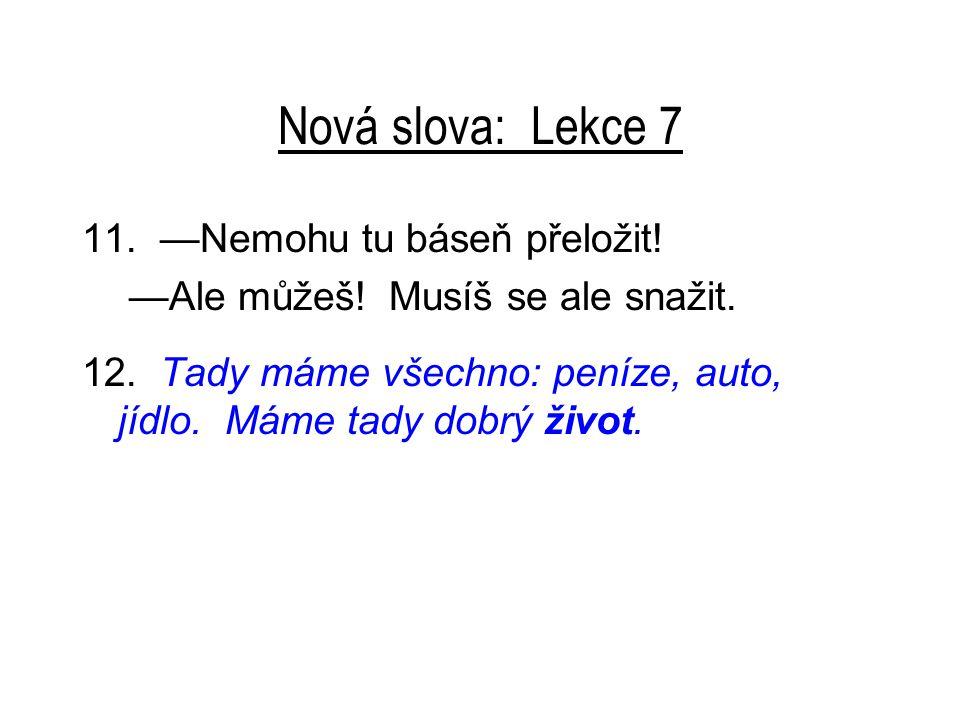 Nová slova: Lekce 7 11.—Nemohu tu báseň přeložit.