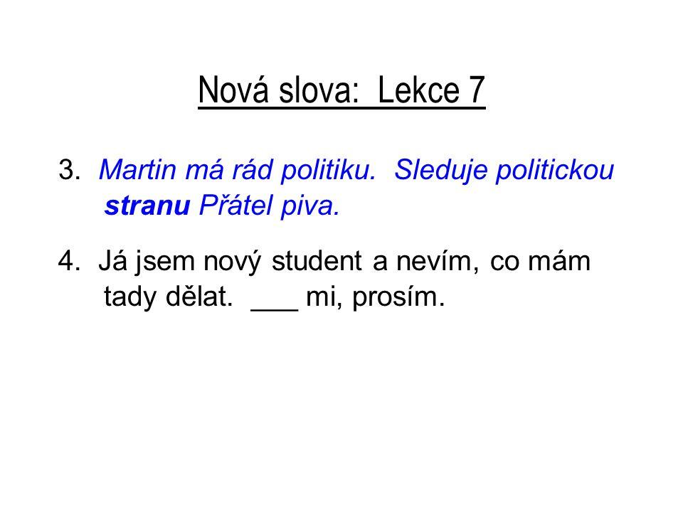 Nová slova: Lekce 7 3.Martin má rád politiku. Sleduje politickou stranu Přátel piva.