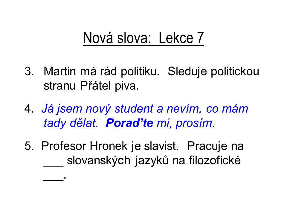 Nová slova: Lekce 7 3.Martin má rád politiku.Sleduje politickou stranu Přátel piva.