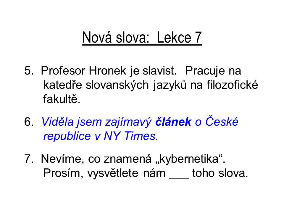 Nová slova: Lekce 7 5.Profesor Hronek je slavist.