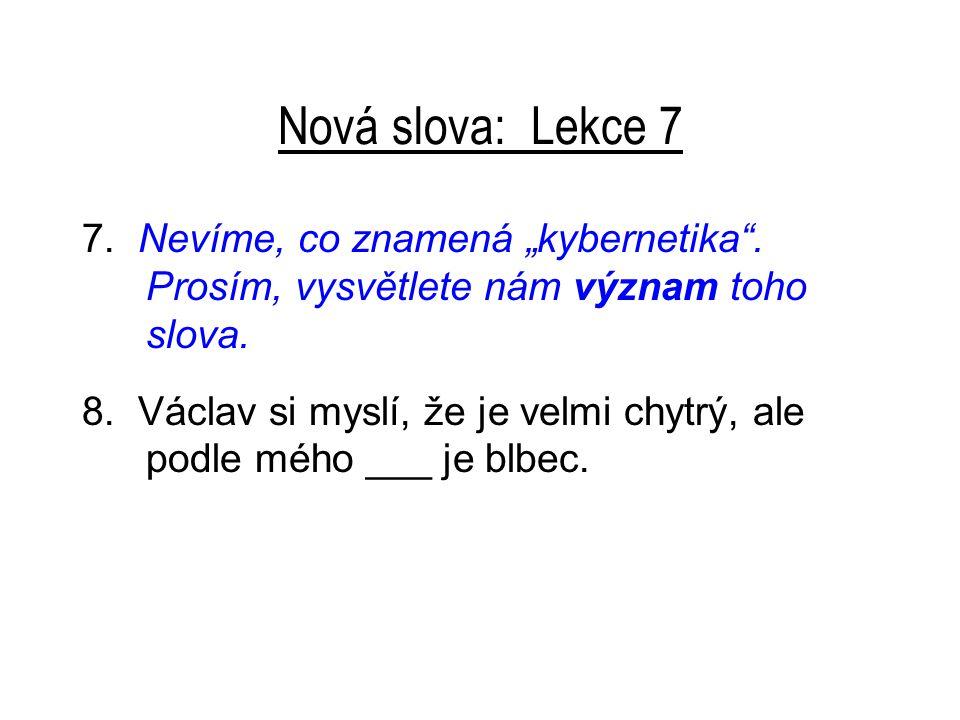 """Nová slova: Lekce 7 7.Nevíme, co znamená """"kybernetika ."""