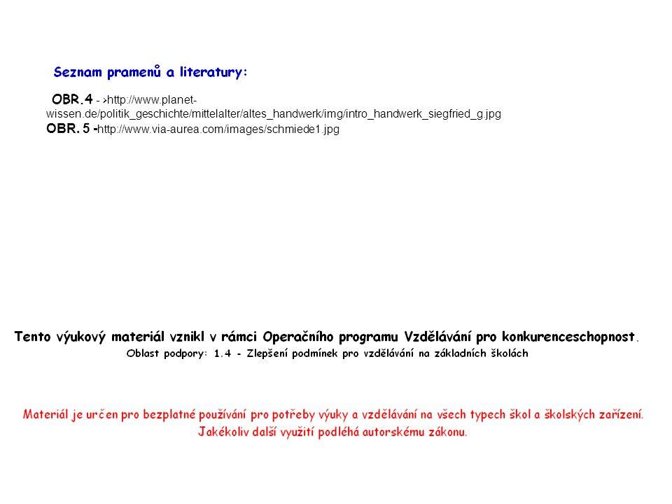 OBR.4 - > http://www.planet- wissen.de/politik_geschichte/mittelalter/altes_handwerk/img/intro_handwerk_siegfried_g.jpg OBR.