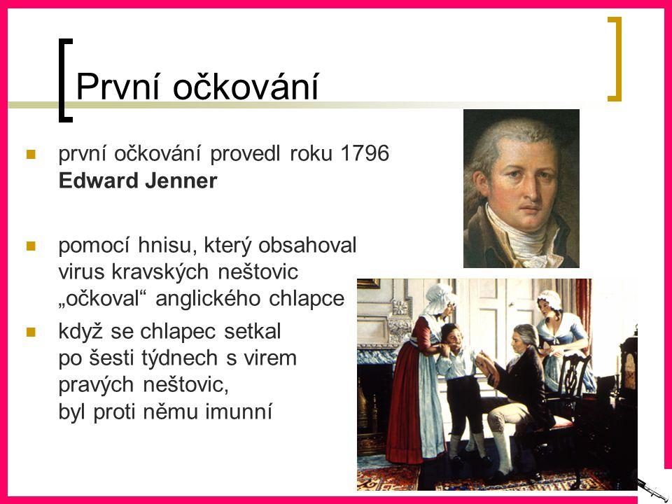 """První očkování první očkování provedl roku 1796 Edward Jenner pomocí hnisu, který obsahoval virus kravských neštovic """"očkoval anglického chlapce když se chlapec setkal po šesti týdnech s virem pravých neštovic, byl proti němu imunní"""