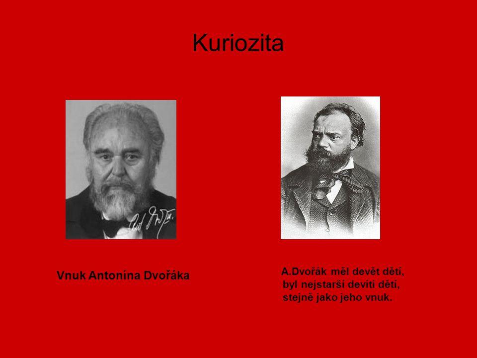 Kuriozita A.Dvořák měl devět dětí, byl nejstarší devíti dětí, stejně jako jeho vnuk. Vnuk Antonína Dvořáka