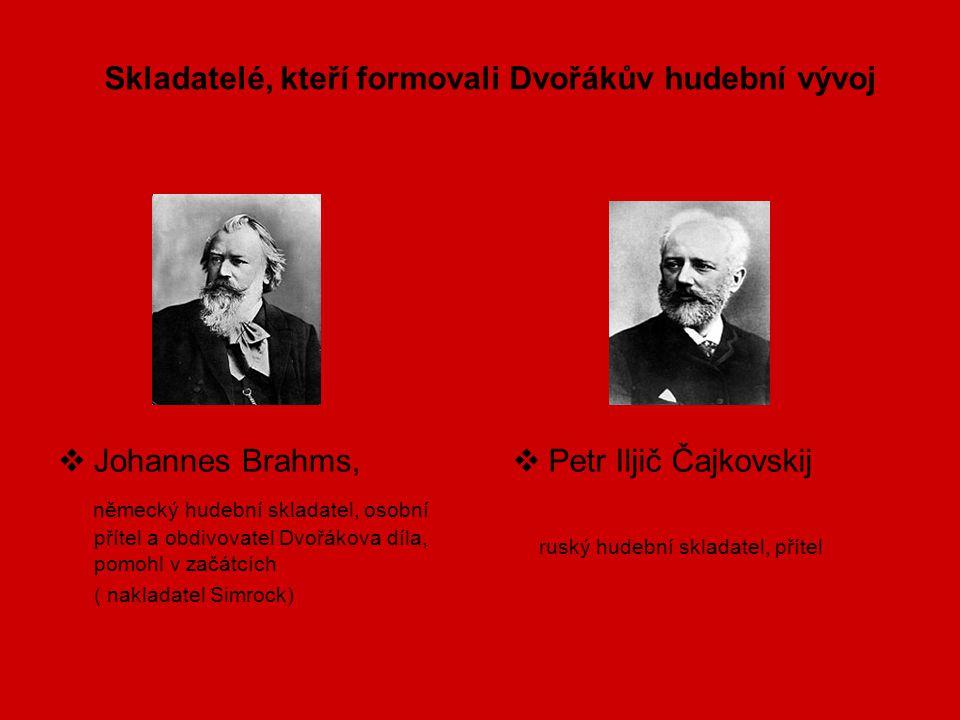 Skladatelé, kteří formovali Dvořákův hudební vývoj  Johannes Brahms, německý hudební skladatel, osobní přítel a obdivovatel Dvořákova díla, pomohl v