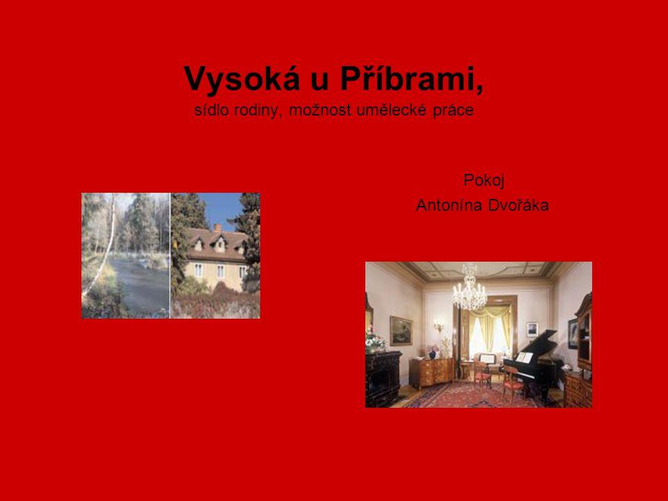 Vysoká u Příbrami, sídlo rodiny, možnost umělecké práce Pokoj Antonína Dvořáka