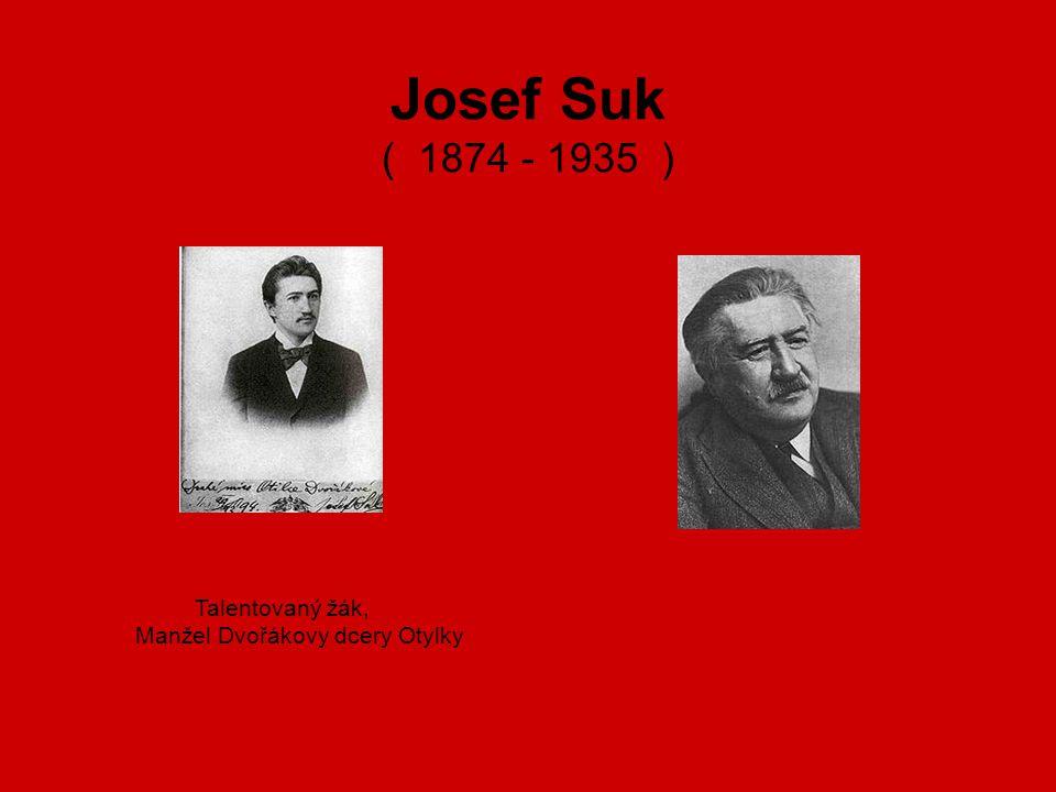 Josef Suk ( 1874 - 1935 ) Talentovaný žák, Manžel Dvořákovy dcery Otylky