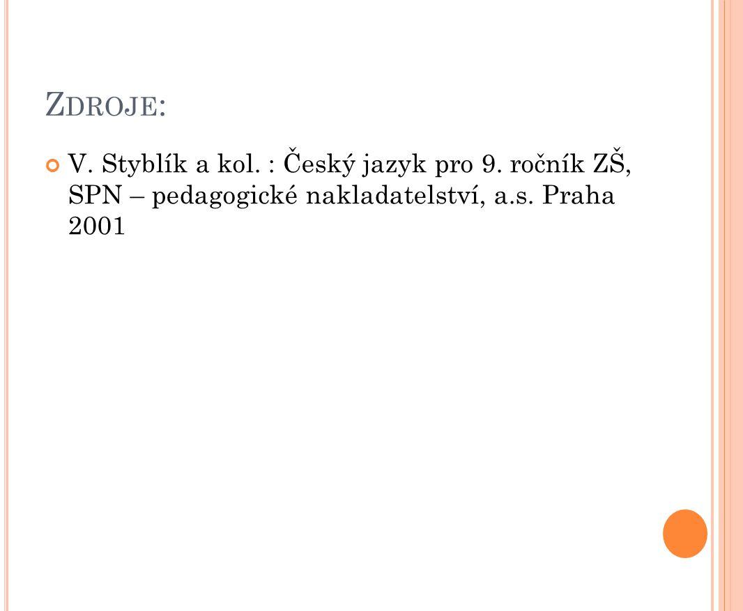 Z DROJE : V. Styblík a kol. : Český jazyk pro 9. ročník ZŠ, SPN – pedagogické nakladatelství, a.s. Praha 2001