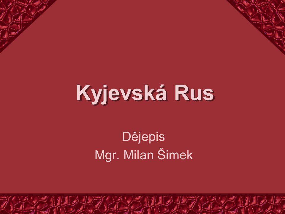Kyjevská Rus Dějepis Mgr. Milan Šimek
