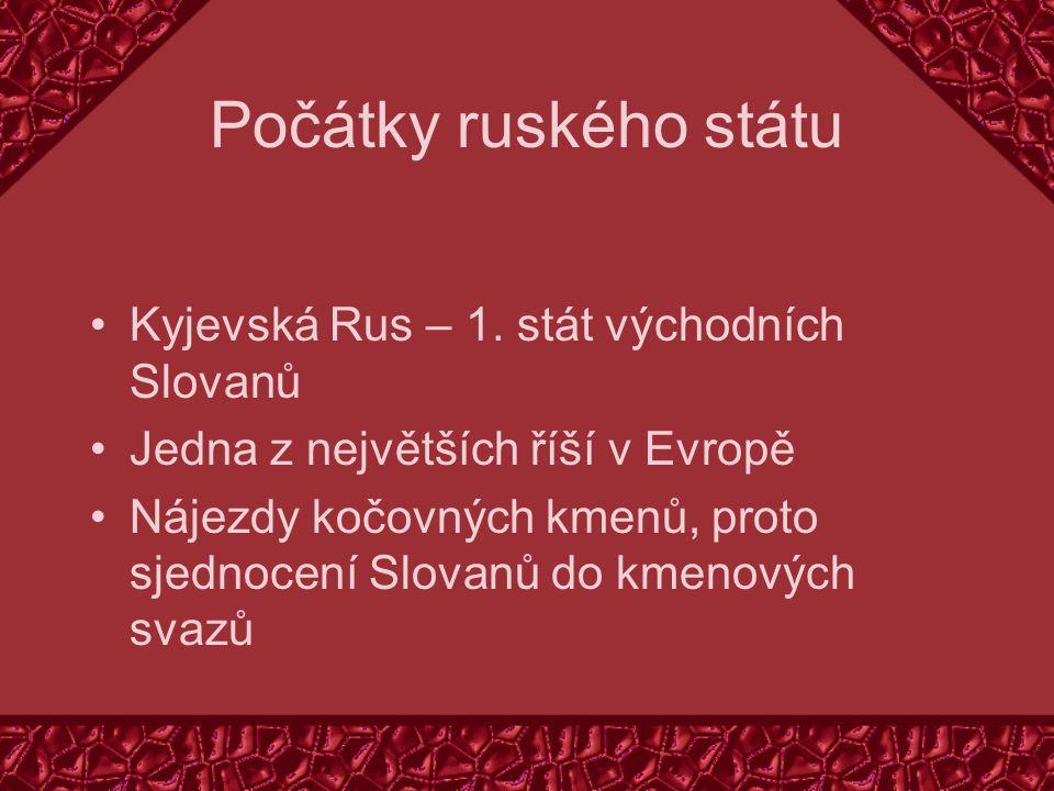 Počátky ruského státu Kyjevská Rus – 1. stát východních Slovanů Jedna z největších říší v Evropě Nájezdy kočovných kmenů, proto sjednocení Slovanů do