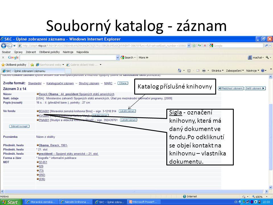 Souborný katalog - záznam Sigla - označení knihovny, která má daný dokument ve fondu.Po odkliknutí se objeí kontakt na knihovnu – vlastníka dokumentu.