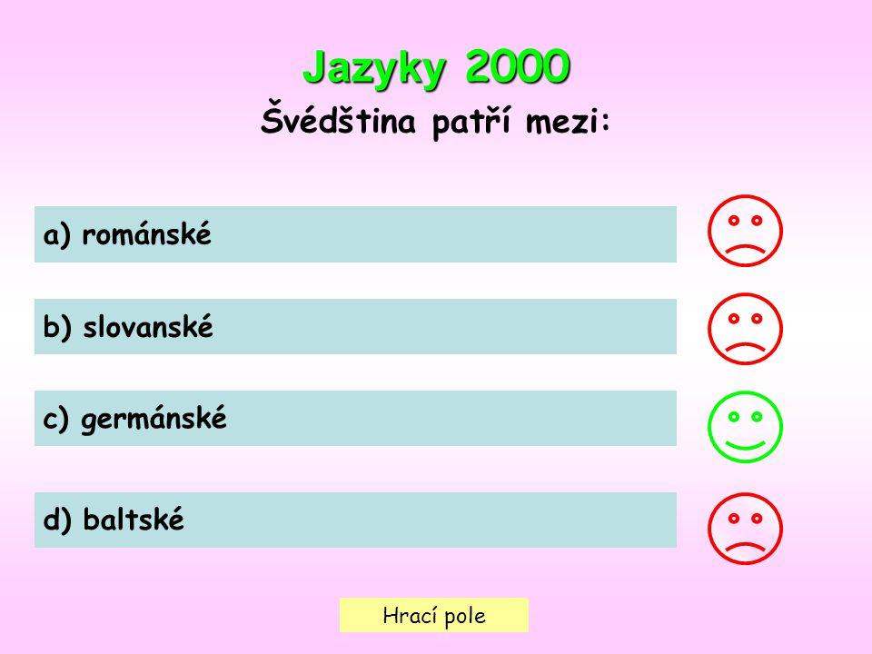 Hrací pole Jazyky 2000 Švédština patří mezi: a) románské b) slovanské c) germánské d) baltské
