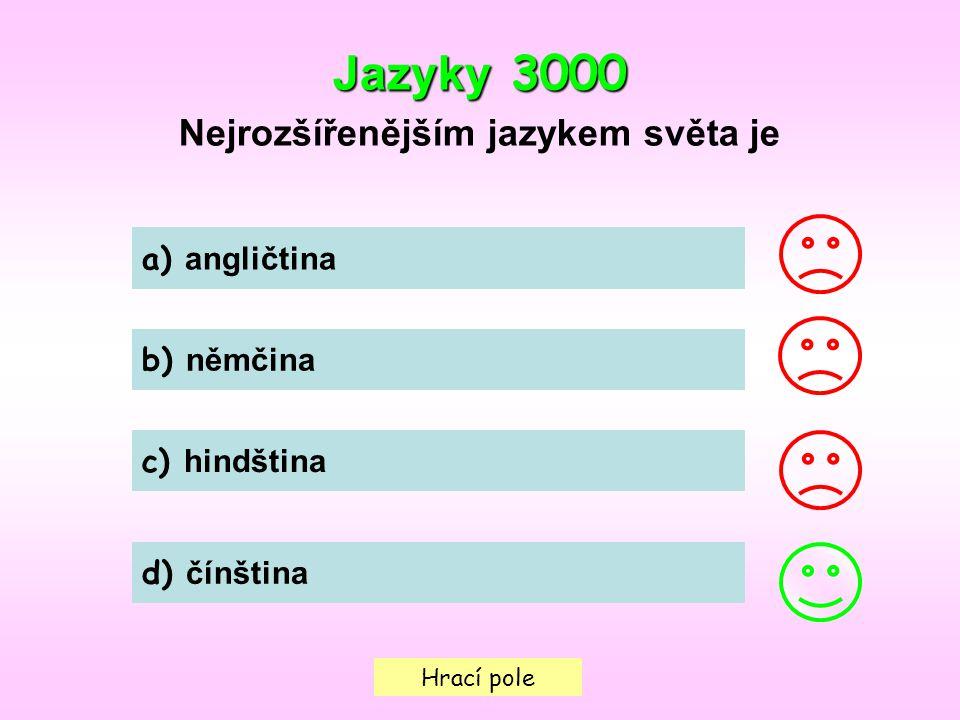 Hrací pole Jazyky 3000 Nejrozšířenějším jazykem světa je a) angličtina b) němčina c) hindština d) čínština