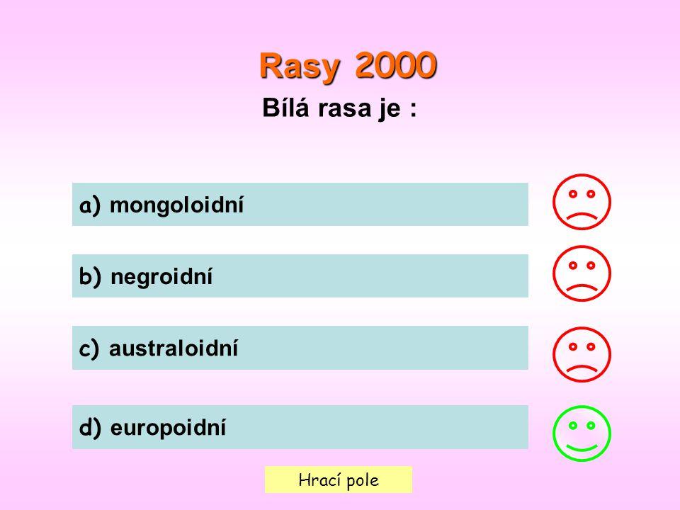 Hrací pole Rasy 2000 Rasy 2000 Bílá rasa je : a) mongoloidní b) negroidní c) australoidní d) europoidní