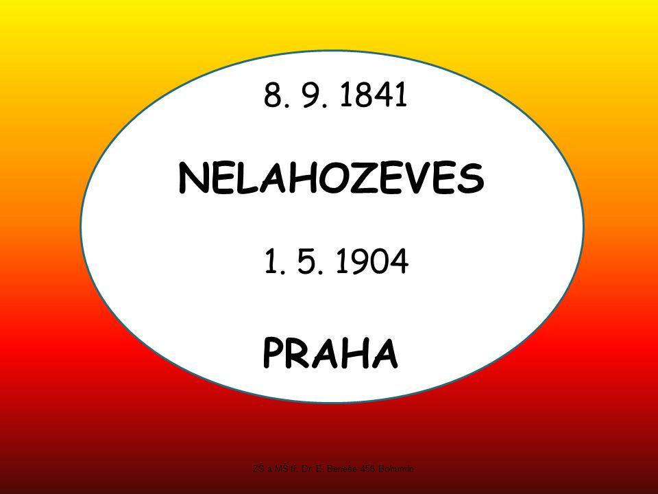 8. 9. 1841 NELAHOZEVES 1. 5. 1904 PRAHA ZŠ a MŠ tř. Dr. E. Beneše 456 Bohumín