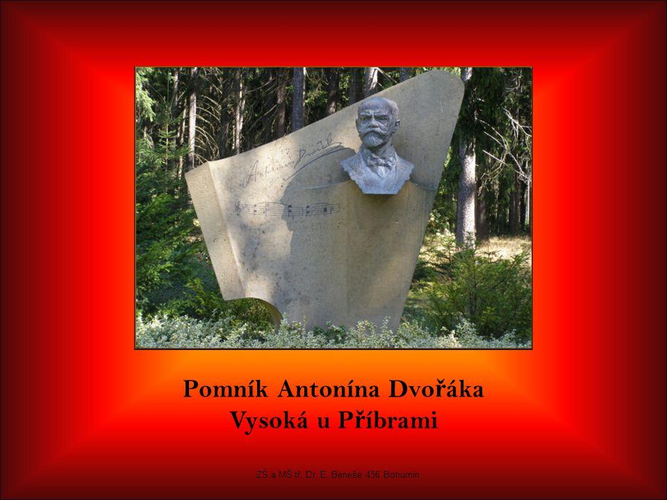 Pomník Antonína Dvo ř áka Vysoká u P ř íbrami ZŠ a MŠ tř. Dr. E. Beneše 456 Bohumín