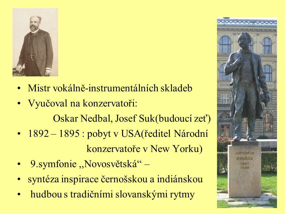 Mistr vokálně-instrumentálních skladeb Vyučoval na konzervatoři: Oskar Nedbal, Josef Suk(budoucí zeť) 1892 – 1895 : pobyt v USA(ředitel Národní konzer