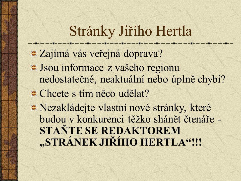 Stránky Jiřího Hertla Zajímá vás veřejná doprava? Jsou informace z vašeho regionu nedostatečné, neaktuální nebo úplně chybí? Chcete s tím něco udělat?