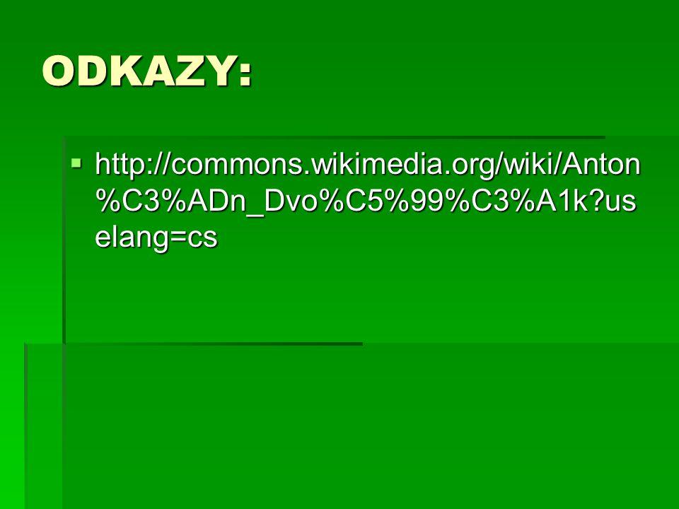 ODKAZY:  http://commons.wikimedia.org/wiki/Anton %C3%ADn_Dvo%C5%99%C3%A1k?us elang=cs