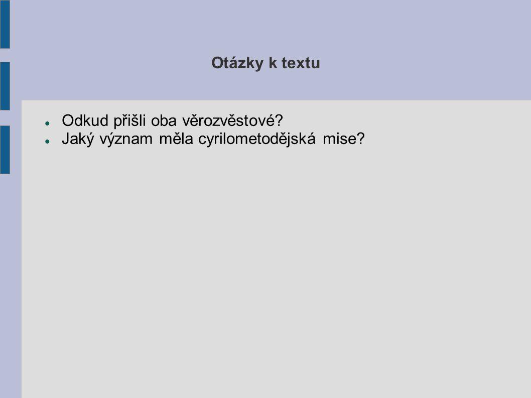 Otázky k textu Odkud přišli oba věrozvěstové Jaký význam měla cyrilometodějská mise