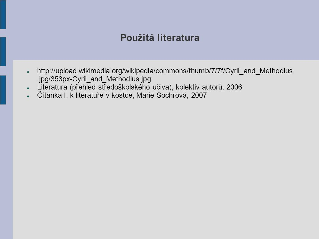Použitá literatura http://upload.wikimedia.org/wikipedia/commons/thumb/7/7f/Cyril_and_Methodius.jpg/353px-Cyril_and_Methodius.jpg Literatura (přehled středoškolského učiva), kolektiv autorů, 2006 Čítanka I.