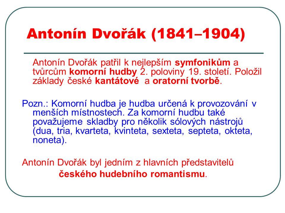 Antonín Dvořák (1841–1904) Antonín Dvořák se narodil roku 1841 Nelahozevsi Hrál už od dětství na housle, klavír a varhany.