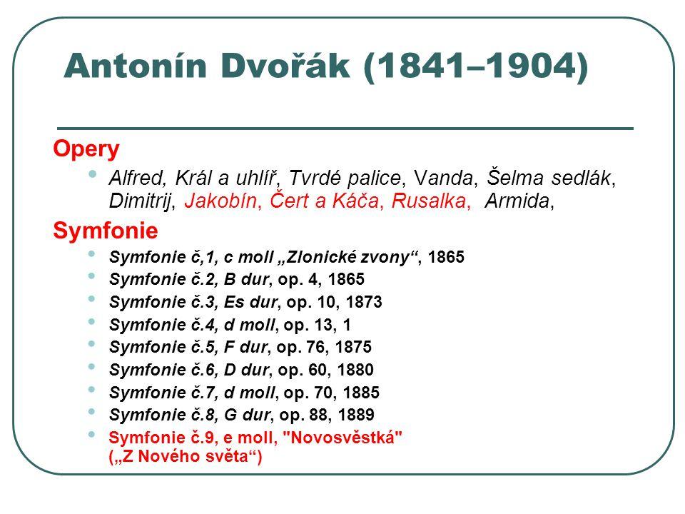 Antonín Dvořák (1841–1904) dále Symfonické básně Vodník, Polednice, Zlatý kolovrat - námětem jsou balady z Erbenovy Kytice klavírní skladby (Humoreska, Slovanské tance) písně a sbory (Moravské dvojzpěvy), vokálně-instrumentální skladby (Te Deum, Requiem)