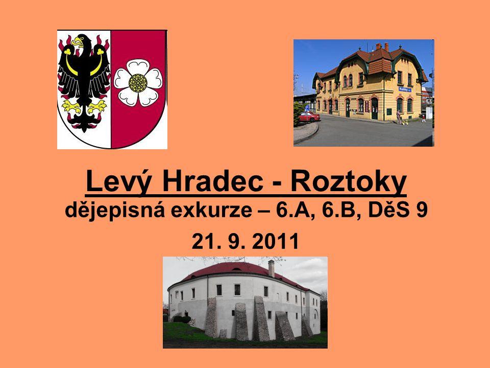 Levý Hradec - Roztoky dějepisná exkurze – 6.A, 6.B, DěS 9 21. 9. 2011