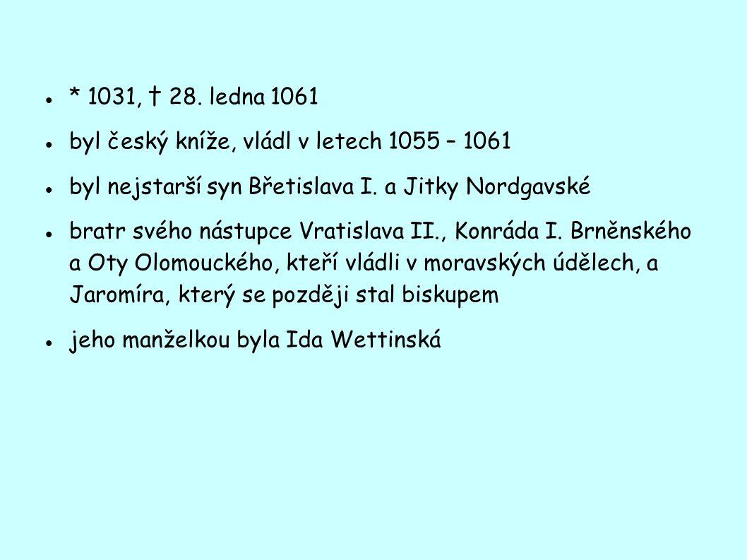 * 1031, † 28. ledna 1061 byl český kníže, vládl v letech 1055 – 1061 byl nejstarší syn Břetislava I. a Jitky Nordgavské bratr svého nástupce Vratislav